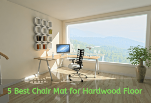 How to Choose the Best Chair Mat for Hardwood Floor In 2020 and Reviews